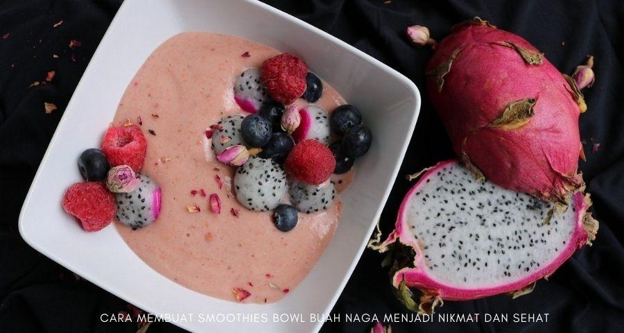 cara membuat smoothies bowl buah naga