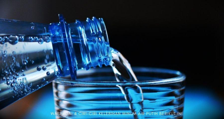 ciri-ciri kelebihan minum air putih